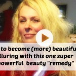"How to become (more) beautiful & alluring with this one super ""remedy"""