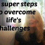 5 super steps to overcome life's challenges (and helps you to stay young, beautiful and happy.)